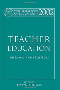 World Yearbook of Education 2002: Teacher Education - Dilemmas and Prospects (Volume 32)