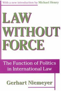 Law without Force: The Function of Politics in International Law (Library of Conservative Thought)