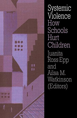 Systemic Violence: How Schools Hurt Children