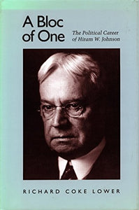 A Bloc of One: The Political Career of Hiram W. Johnson