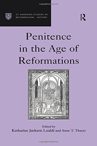 Penitence in the Age of Reformations (St Andrews Studies in Reformation History)