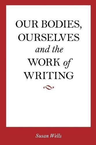 <I>Our Bodies, Ourselves</I> and the Work of Writing