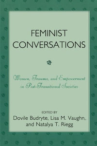Feminist Conversations: Women, Trauma and Empowerment in Post-Transitional Societies