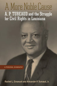 A More Noble Cause: A. P. Tureaud and the Struggle for Civil Rights in Louisiana