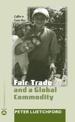 Fair Trade and a Global Commodity: Coffee in Costa Rica (Anthropology, Culture and Society)