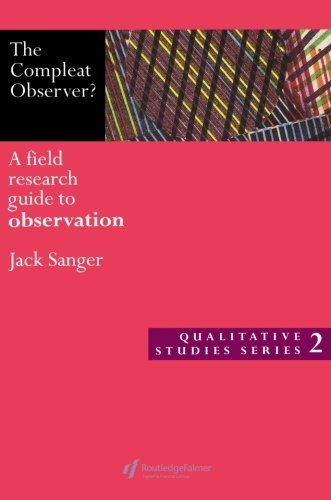 The Compleat Observer?: A Field Research Guide to Observation (Qualitative Studies Series)