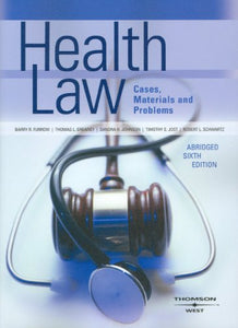 Furrow, Greaney, Johnson, Jost And Schwartz' Health Law, Cases, Materials And Problems, Abridged 6Th (American Casebook Series)