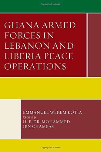 Ghana Armed Forces in Lebanon and Liberia Peace Operations (Conflict and Security in the Developing World)