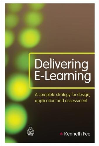 Delivering E-Learning: A Complete Strategy for Design, Application and Assessment