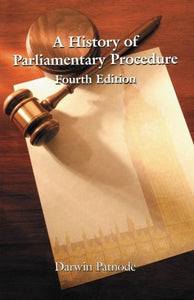 A History of Parliamentary Procedure: Fourth Edition