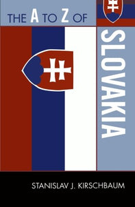 The A to Z of Slovakia (The A to Z Guide Series)