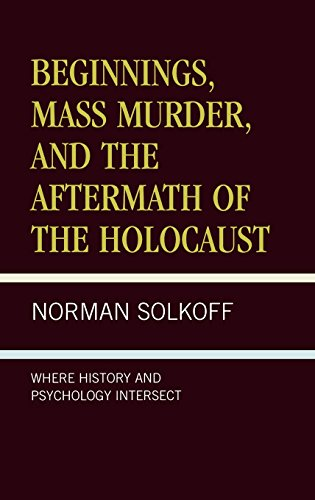 Beginnings, Mass Murder, and Aftermath of the Holocaust: Where History and Psychology Intersect