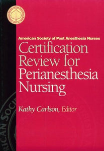 Certification Review For Perianesthesia Nursing, 1E