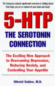 5-HTP: The Serotonin Connection:  The Exciting New Approach to Overcoming Depression, Reducing Anxiety, and Controlling Your Appetite