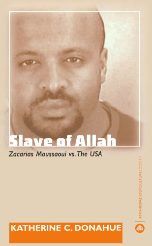 Slave of Allah: Zacarias Moussaoui Vs the USA (Anthropology, Culture and Society)