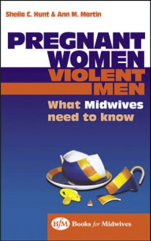 Pregnant Women, Violent Men: What Midwives Need to Know, 1e (Bfm Books for Midwives)