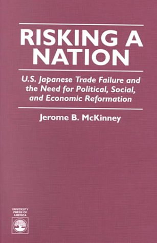 Risking A Nation: U.S. Japanese Trade Failure and the Need for Political, Social, and Economic Reformation