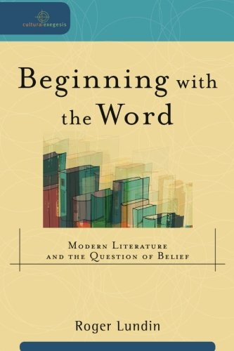 Beginning with the Word: Modern Literature and the Question of Belief (Cultural Exegesis)