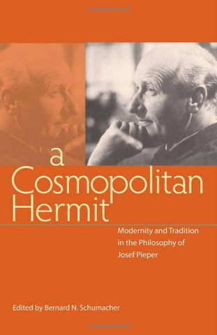 A Cosmpolitan Hermit: Modernity and Tradition in the Philosophy of Josef Pieper