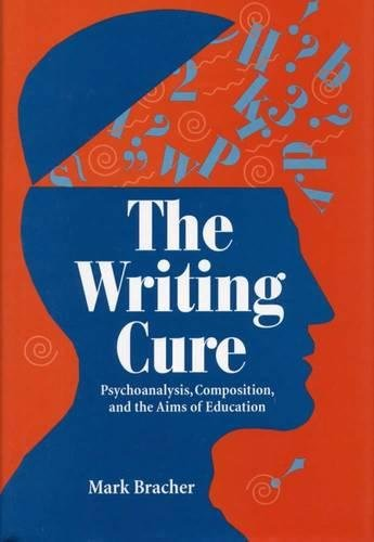 The Writing Cure: Psychoanalysis, Composition, and the Aims of Education