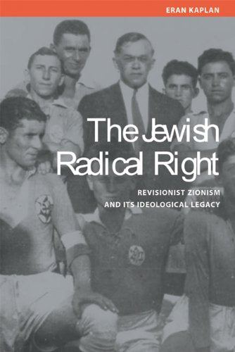The Jewish Radical Right: Revisionist Zionism and Its Ideological Legacy (Studies on Israel)
