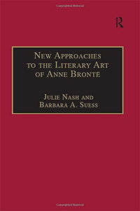 New Approaches to the Literary Art of Anne Bront (The Nineteenth Century Series)