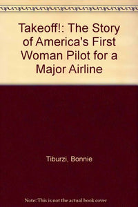 TAKEOFF! The Story of America's First Woman Pilot for a Major Airline