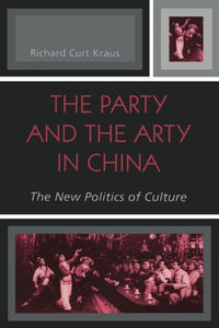 The Party and the Arty in China: The New Politics of Culture (State & Society in East Asia)