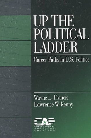 Up the Political Ladder: Career Paths in US Politics (Contemporary American Politics)