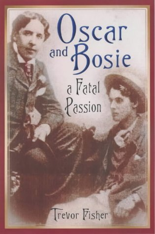 Oscar and Bosie: A Fatal Passion