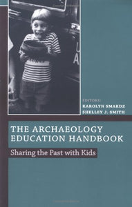 The Archaeology Education Handbook: Sharing the Past with Kids (Society for American Archaeology)
