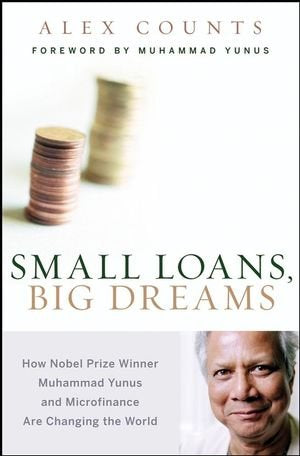 Small Loans, Big Dreams: How Nobel Prize Winner Muhammad Yunus and Microfinance are Changing the World