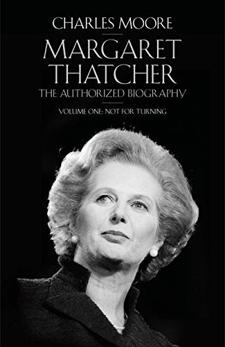 Margaret Thatcher (Volume 1): The Authorized Biography Volume One Not For Turning