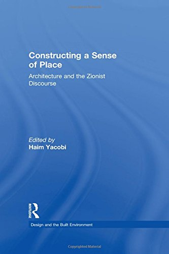 Constructing a Sense of Place: Architecture and the Zionist Discourse (Design and the Built Environment)