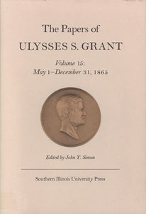 The Papers of Ulysses S. Grant, Volume 15: May 1 - December 31, 1865