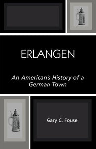 Erlangen: An American's History of a German Town