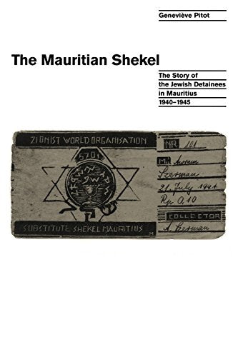 The Mauritian Shekel: The Story of Jewish Detainees in Mauritius, 1940-1945