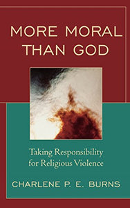 More Moral than God: Taking Responsibility for Religious Violence
