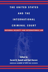 The United States and the International Criminal Court: National Security and International Law