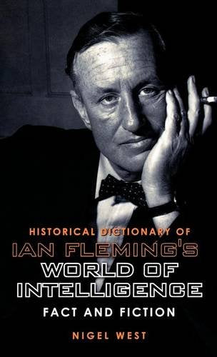 Historical Dictionary of Ian Fleming's World of Intelligence: Fact and Fiction (Historical Dictionaries of Intelligence and Counterintelligence)
