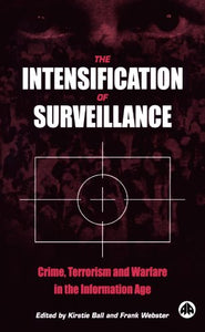 The Intensification of Surveillance: Crime, Terrorism and Warfare in the Information Age