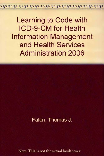 Learning to Code with ICD-9-CM for Health Information Management and Health Services Administration 2006