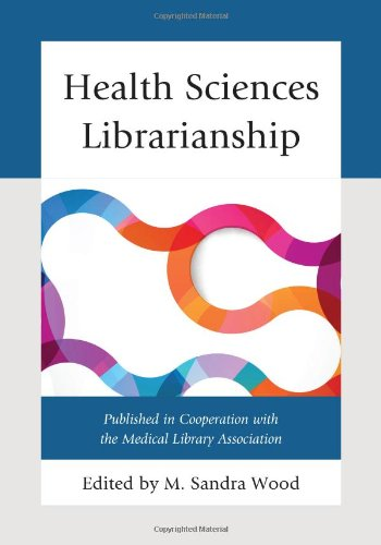Health Sciences Librarianship (Medical Library Association Books Series)