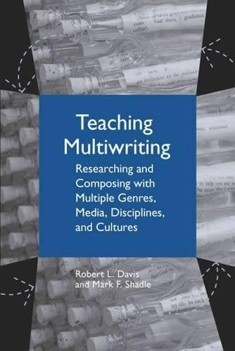 Teaching Multiwriting: Researching and Composing with Multiple Genres, Media, Disciplines, and Cultures