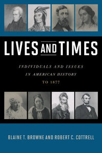 Lives and Times: Individuals and Issues in American History- To 1877