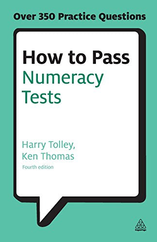 How to Pass Numeracy Tests: Test Your Knowledge of Number Problems, Data Interpretation Tests and Number Sequences (Testing)