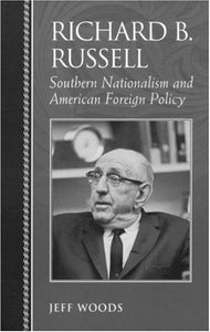 Richard B. Russell: Southern Nationalism and American Foreign Policy (Biographies in American Foreign Policy)