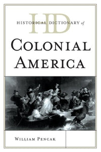 Historical Dictionary of Colonial America (Historical Dictionaries of U.S. Politics and Political Eras)