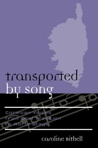 Transported by Song: Corsican Voices from Oral Tradition to World Stage (Europea: Ethnomusicologies and Modernities)