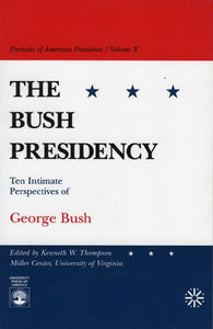 The Bush Presidency: Ten Intimate Perspectives of George Bush (Portraits of American Presidents)